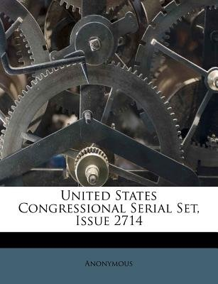 United States Congressional Serial Set, Issue 2714 (Paperback): Anonymous