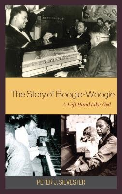 The Story of Boogie-Woogie - A Left Hand Like God (Electronic book text, 2nd Revised ed.): Peter J Silvester