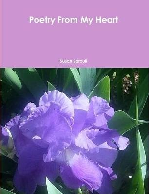 Poetry From My Heart (Paperback): Susan Sproull