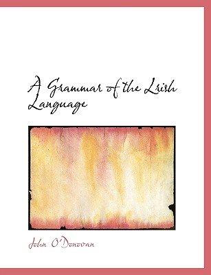 A Grammar of the Lrish Language (Paperback): John O'Donovan