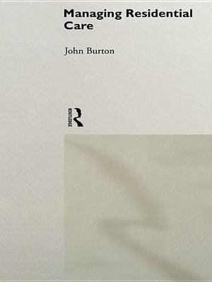 Managing Residential Care (Electronic book text): John Burton