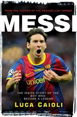 Messi - The Inside Story of the Boy Who Became a Legend (Electronic book text): Luca Caioli