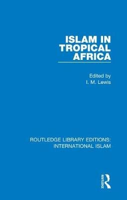 Islam in Tropical Africa (Electronic book text, 1st edition): I. M Lewis