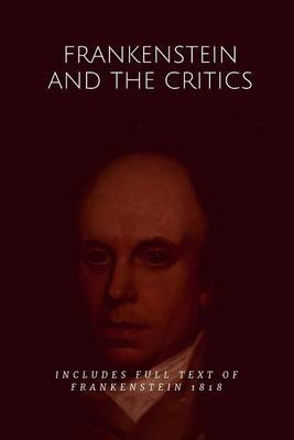 Frankenstein and the Critics - Includes Unabridged Frankenstein 1818 (Paperback): Walter Scott, Percy Bysshe Shelley, The...