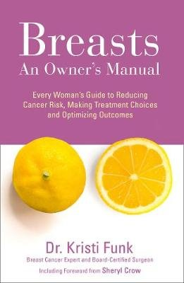 Breasts - An Owner's Manual: Every Woman's Guide to Reducing Cancer Risk, Making Treatment Choices and Optimising...