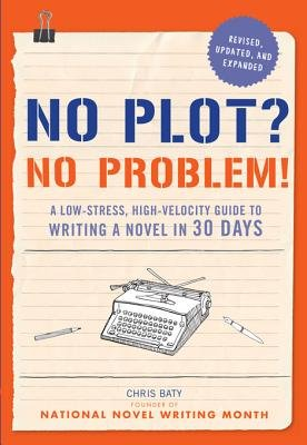 No Plot? No Problem! Revised and Expanded Edition - A Low-Stress, High-Velocity Guide to Writing a Novel in 30 Days (Electronic...