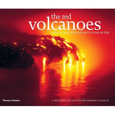 The Red Volcanoes - Face to Face with the Mountains of Fire (Hardcover): Alain Gerente, John P Lockwood