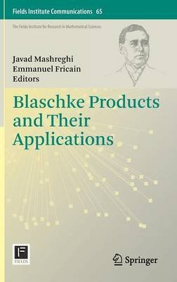 Blaschke Products and Their Applications (Hardcover, 2013 ed.): Javad Mashreghi, Emmanuel Fricain