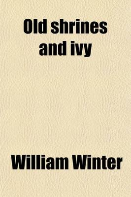 Old Shrines and Ivy (Paperback): William Winter