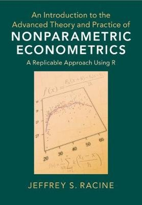 An Introduction to the Advanced Theory and Practice of Nonparametric Econometrics - A Replicable Approach Using R (Hardcover):...