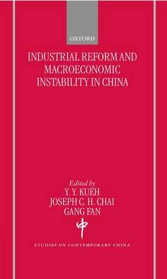 Industrial Reforms and Macroeconomic Instabilty in China (Hardcover): Yak-yeow Kueh, Joseph C.H. Chai, Fan Gang