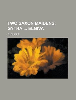Two Saxon Maidens (Paperback): Us Government, Eliza Kerr
