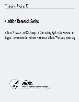 Volume 2 - Issues and Challenges in Conducting Systematic Reviews to Support Development of Nutrient Reference Values: Workshop...
