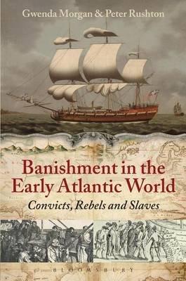 Banishment in the Early Atlantic World (Electronic book text): Peter Rushton, Gwenda Morgan