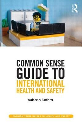 Common Sense Guide to International Health and Safety (Paperback): Subash Ludhra