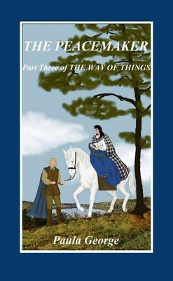 The Way of Things, Part Three, The Peacemaker, Part three (Paperback): Paula George