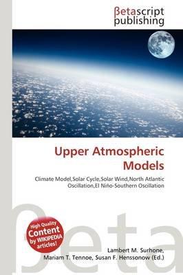 Upper Atmospheric Models (Paperback): Lambert M. Surhone, Mariam T. Tennoe, Susan F. Henssonow