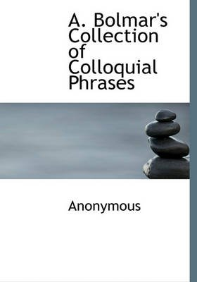 A. Bolmar's Collection of Colloquial Phrases (Hardcover): Anonymous