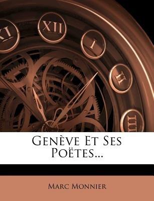 Geneve Et Ses Poetes... (French, Paperback): Marc Monnier