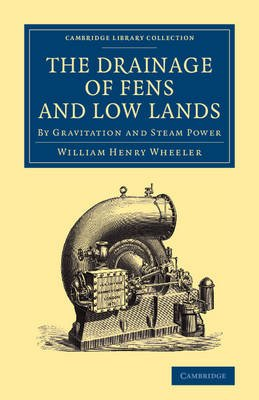 The Drainage of Fens and Low Lands - By Gravitation and Steam Power (Paperback): William Henry Wheeler