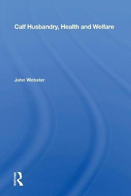 Calf Husbandry, Health And Welfare (Paperback): John Webster