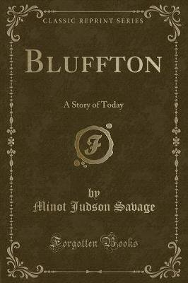 Bluffton - A Story of Today (Classic Reprint) (Paperback): Minot Judson Savage