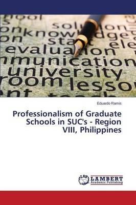 Professionalism of Graduate Schools in Suc's - Region VIII, Philippines (Paperback): Ramis Eduardo
