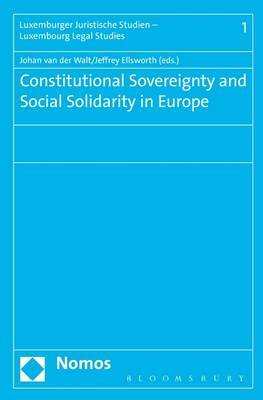 Constitutional Sovereignty and Social Solidarity in Europe (Electronic book text): Jeffrey Ellsworth, Johan ven der Walt