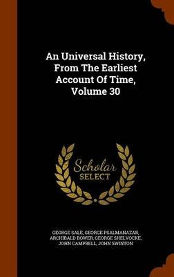 An Universal History, from the Earliest Account of Time, Volume 30 (Hardcover): George Sale, George Psalmanazar, Archibald Bower