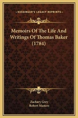 Memoirs of the Life and Writings of Thomas Baker (1784) (Hardcover): Zachary Grey