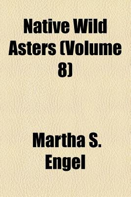 Native Wild Asters (Volume 8) (Paperback): Martha S. Engel