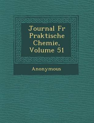 Journal Fur Praktische Chemie, Volume 51 (English, German, Paperback): Anonymous