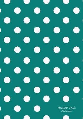 Bullet Teal Journal - Bullet Grid Journal Teal Polka Dots, Regular (7 X 10), 150 Dotted Pages, Medium Spaced, Soft Cover...