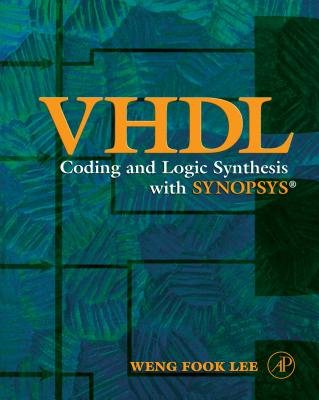 VHDL Coding and Logic Synthesis with Synopsys (Electronic book text): Weng Fook Lee
