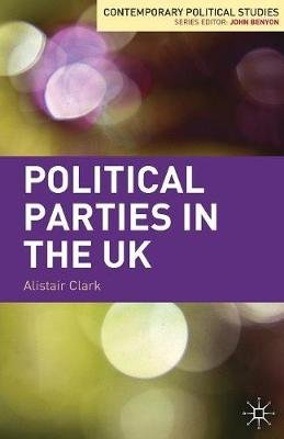 Political Parties in the UK (Paperback): Alistair Clark