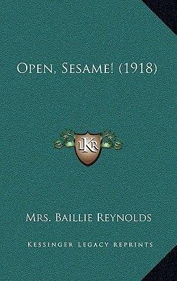 Open, Sesame! (1918) (Hardcover): Mrs. Baillie Reynolds