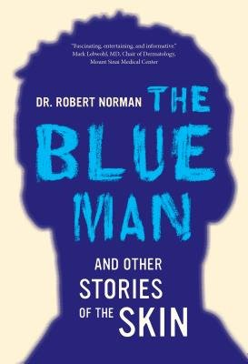 The Blue Man and Other Stories of the Skin (Electronic book text): Robert A. Norman