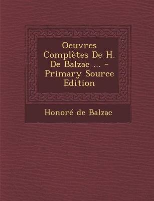 Oeuvres Completes de H. de Balzac ... - Primary Source Edition (French, Paperback): Honore De Balzac