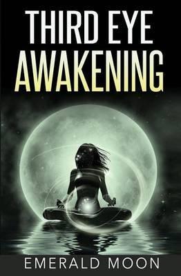 Third Eye Awakening (Paperback): Emerald Moon