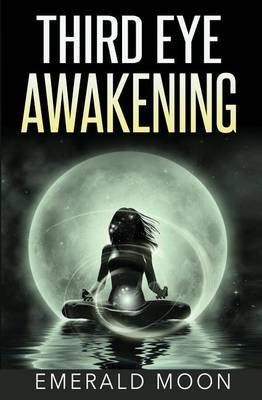 Third Eye Awakening (Paperback): Emerald Moon