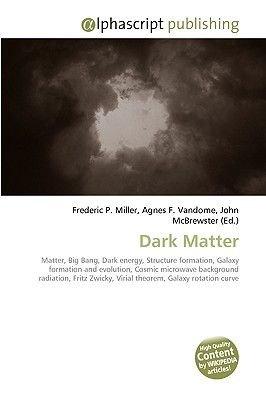 Dark Matter (Paperback): Frederic P. Miller, Agnes F. Vandome, John McBrewster