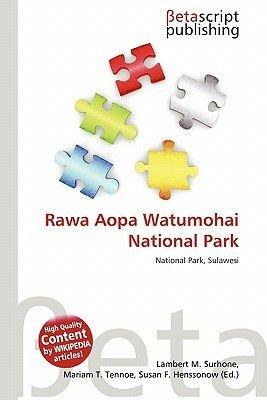 Rawa Aopa Watumohai National Park (Paperback): Lambert M. Surhone, Mariam T. Tennoe, Susan F. Henssonow