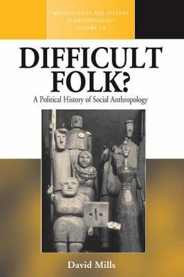 Difficult Folk? - A Political History of Social Anthropology (Hardcover): David Mills
