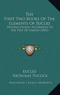 The First Two Books of the Elements of Euclid - Printed Chiefly According to the Text of Simson (1852) (Hardcover): Euclid,...