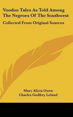Voodoo Tales as Told Among the Negroes of the Southwest - Collected from Original Sources (Hardcover): Mary Alicia Owen