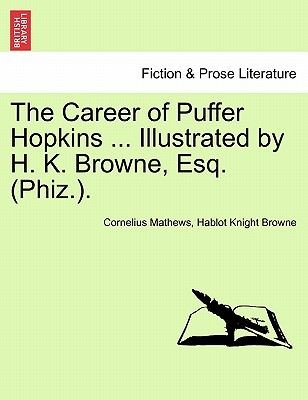 The Career of Puffer Hopkins ... Illustrated by H. K. Browne, Esq. (Phiz.). (Paperback): Cornelius Mathews, Hablot Knight Browne