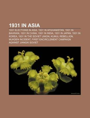 1931 in Asia - 1931 Elections in Asia, 1931 in Afghanistan, 1931 in Bahrain, 1931 in China, 1931 in India, 1931 in Japan, 1931...