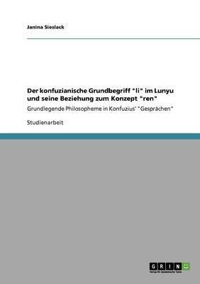 Der Konfuzianische Grundbegriff Li Im Lunyu Und Seine Beziehung Zum Konzept Ren (German, Paperback): Janina Sieslack