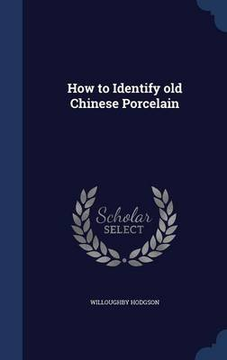 How to Identify Old Chinese Porcelain (Hardcover): Willoughby Hodgson