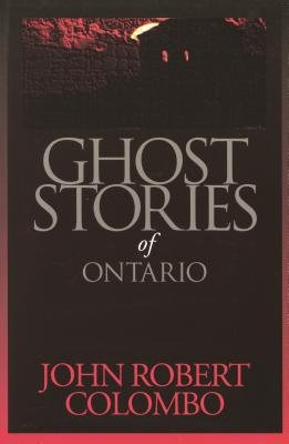 Ghost Stories of Ontario (Electronic book text): John Robert Colombo